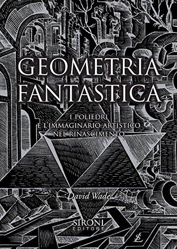 9788851802530: Geometria fantastica. I poliedri e l'immaginario artistico nel Rinascimento