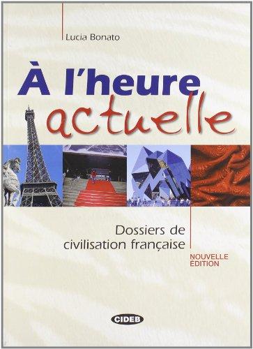A L'heure Actuelle: Dossiers De Civilisation Francaise: Bonato