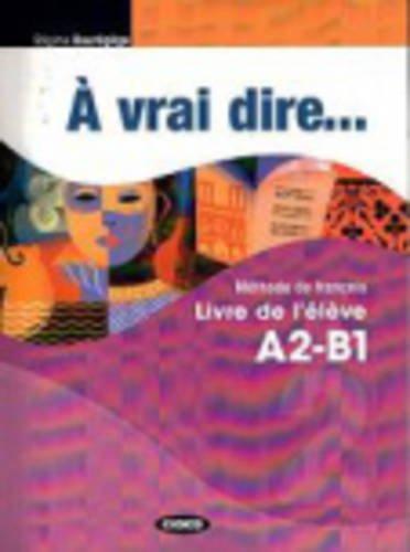 A VRAI DIRE A2-B1 MANUEL ELEVE+EXERC+CD: PACK ELEVE+EXERC+CD