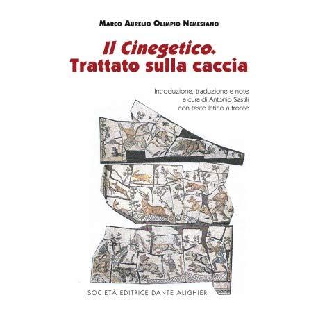 Marco Aurelio Olimpio Nemesiano - Il Cinegetico. Trattato sulla caccia (Italian Edition)