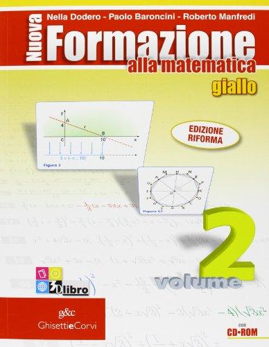 9788853818867: Nuova formazione alla matematica. Algebra-Geometria. Giallo. Ediz. compatta. Per le Scuole superiori. Con espansione online: NUOVA FOR.MAT.GIA.2+Q+CDRO