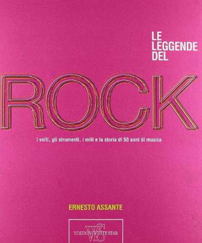 9788854014282: Le leggende del rock. I volti, gli strumenti, i miti e la storia di 50 anni di musica (Musica e canzoni)