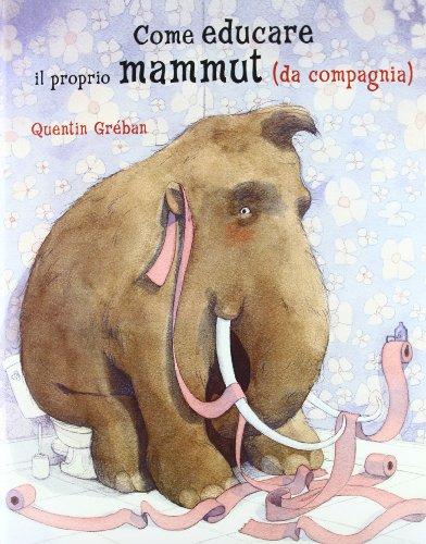 Come educare il proprio mammuth (da compagnia) (8854020265) by Quentin Gréban