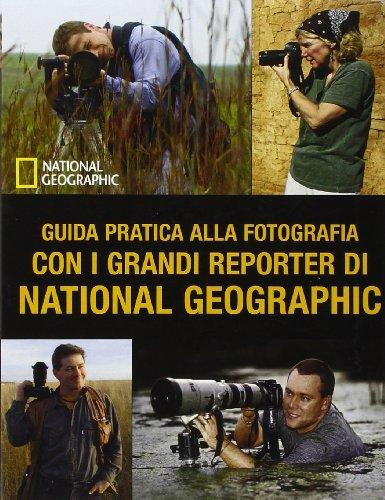 9788854024359: Guida pratica alla fotografia con i grandi reporter di National Geographic. Ediz. illustrata