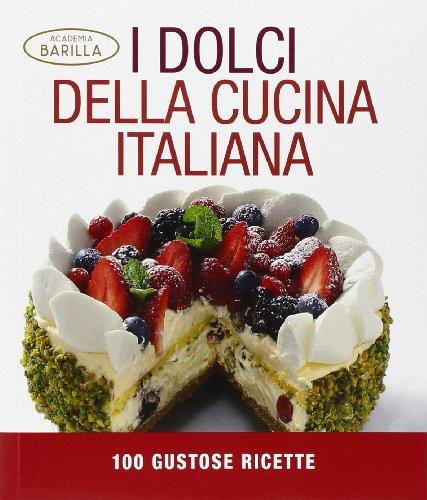 9788854025141: I dolci della cucina italiana. 100 gustose ricette. Ediz. illustrata