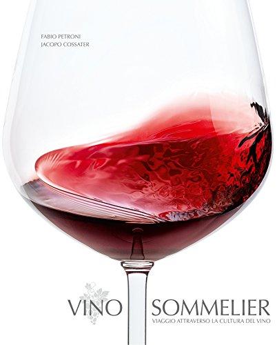 Vino sommelier. Viaggio attraverso la cultura del vino (Hardback): Jacopo Cossater, Fabio Petroni