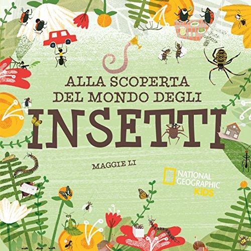 Alla scoperta del mondo degli insetti. Ediz.: Li Maggie