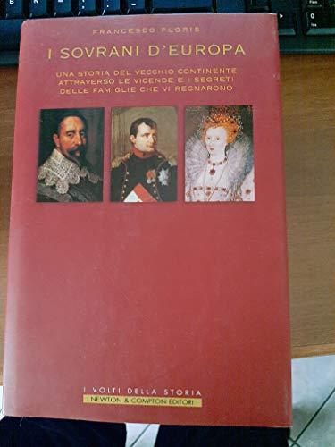 9788854101708: I sovrani d'Europa. Una storia del vecchio continente attraverso le vicende e i segreti delle famiglie che vi regnarono