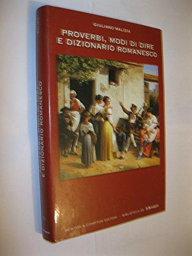 Proverbi, modi di dire e dizionario romanesco. Un prezioso vademecum per conoscere e apprezzare il ...