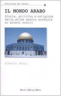 IL MONDO ARABO. Storia, politica e religione: PONSI ALBERTO