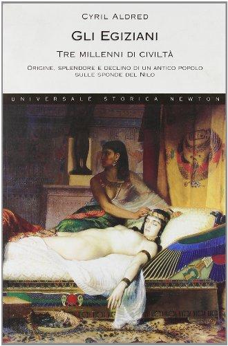 Gli egiziani. Tre millenni di civiltà. Origine, splendore e declino di un antico popolo sulle sponde del Nilo (8854104507) by Cyril Aldred