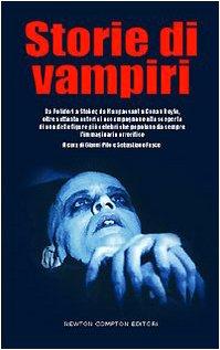 Storie di Vampiri.Da Polidori a Stoker,da Maupassant a Conan Doyle,oltre settanta autori ci ...