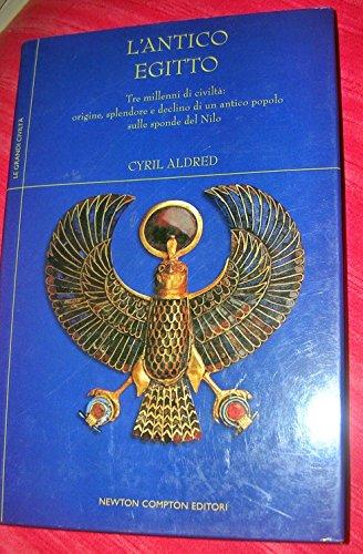 L'Antico Egitto. Tre Millenni di civiltà: Origine,: Aldred,Cyril.