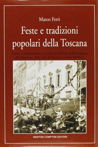 Feste e tradizioni popolari della Toscana.: Ferri,Marco.