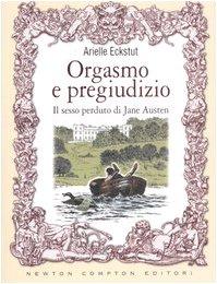9788854107304: Orgasmo e Pregiudizio (Il sesso perduto di Jane Austen)