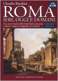 Roma. Ieri, oggi e domani: 1 Roma: Claudio Rendina