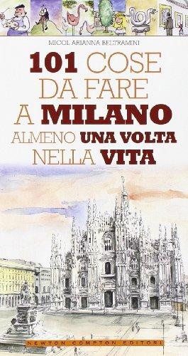9788854112223: 101 cose da fare a Milano almeno una volta nella vita