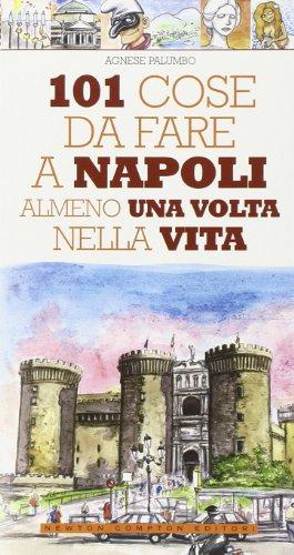 9788854112254: 101 cose da fare a Napoli almeno una volta nella vita. Ediz. illustrata