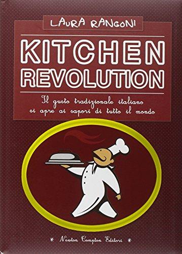 Kitchen revolution. Il gusto tradizionale italiano si: Rangoni, Laura.
