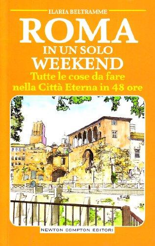 Roma in un Solo Weekend. Tutte le Cose da Fare nella Città Eterna in 48 Ore - Beltramme, Ilaria