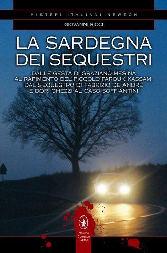 9788854115828: La Sardegna dei sequestri. Dalle gesta di Graziano Mesina al rapimento del piccolo Farouk Kassam, dal sequestro di Fabrizio De André e Dori Ghezzi al caso Soffiantini