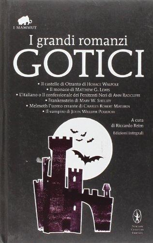 9788854117303: I grandi romanzi gotici: Il castello di Otranto-Il monaco-L'italiano o il confessionale dei penitenti neri-Frankenstein-Melmoth l'uomo errante-Il vampiro