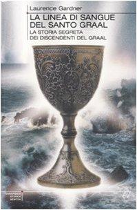 9788854117785: La linea di sangue del Santo Graal. La storia segreta dei discendenti del Graal
