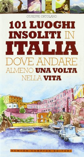9788854119925: 101 luoghi insoliti in Italia dove andare almeno una volta nella vita