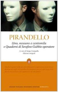 Uno, nessuno e centomila-Quaderni di Serafino Gubbio: Luigi Pirandello