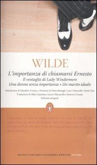 L'importanza di chiamarsi Ernesto-Il ventaglio di Lady Windermere-Una donna senza importanza-Un marito ideale. Ediz. integrali (9788854121843) by [???]