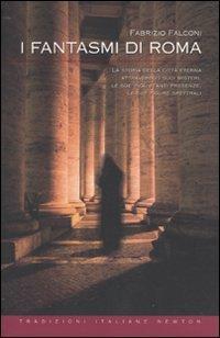 I fantasmi di Roma. La storia della: Falconi, Fabrizio