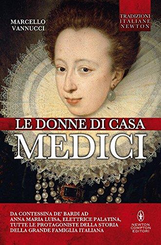 Le donne di casa Medici (eNewton Saggistica): Vannucci, Marcello