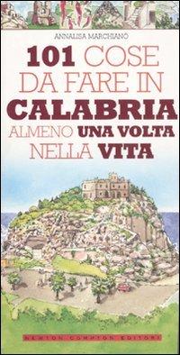 9788854131606: 101 cose da fare in Calabria almeno una volta nella vita