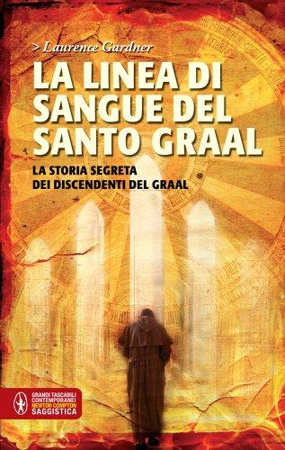 9788854137141: La linea di sangue del Santo Graal. La storia segreta dei discendenti del Graal