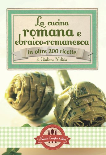 9788854144538: La cucina romana e ebraico romanesca in oltre 200 ricette