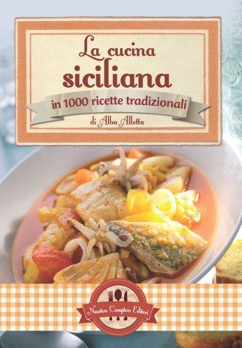 9788854144552: La cucina siciliana in 1000 ricette tradizionali (Grande cucina italiana)