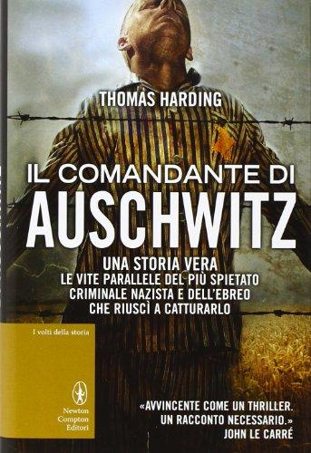 9788854153790: Il comandante di Auschwitz. Una storia vera. Le vite parallele del più spietato criminale nazista e dell'ebreo che riuscì a catturarlo
