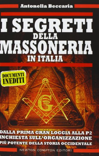9788854158047: I segreti della massoneria in Italia. Dalla prima Gran Loggia alla P2: inchiesta sull'organizzazione occulta più potente della storia occidentale