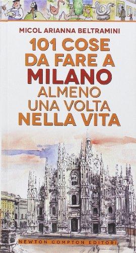 9788854164277: 101 cose da fare a Milano almeno una volta nella vita