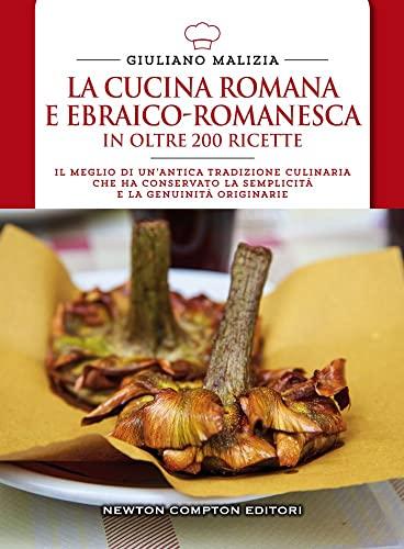 9788854164772: La cucina romana e ebraico romanesca in oltre 200 ricette (Cucina italiana Newton)