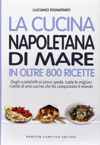 9788854164864: La cucina napoletana di mare in oltre 800 ricette (Cucina italiana Newton)