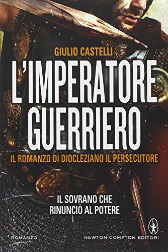 9788854167315: L'imperatore guerriero. Il romanzo di Diocleziano il persecutore