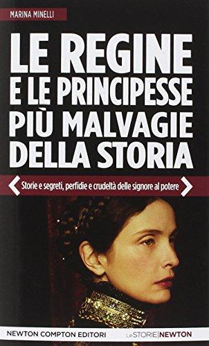 9788854167506: Le regine e le principesse più malvagie della storia. Storie e segreti, perfidie e crudeltà delle signore al potere
