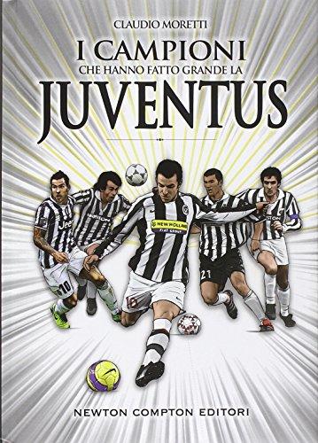 9788854169012: I campioni che hanno fatto grande la Juventus (Grandi manuali Newton)