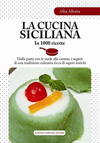 9788854171930: La cucina siciliana in 1000 ricette (Grandi manuali Newton)