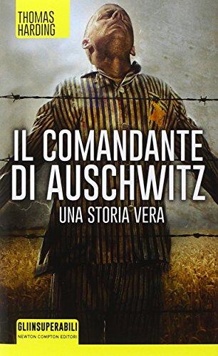 9788854172302: Il comandante di Auschwitz. Una storia vera. Le vite parallele del più spietato criminale nazista e dell'ebreo che riuscì a catturarlo