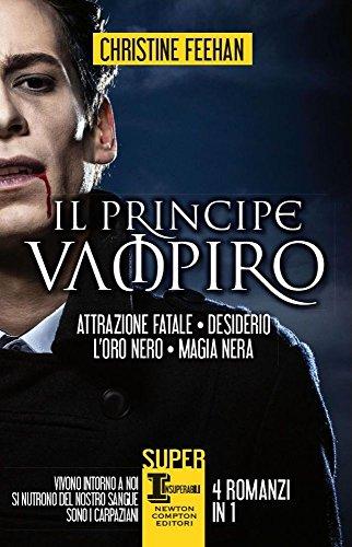 Il principe vampiro: Attrazione fatale-Desiderio-L'oro nero-Magia nera: Christine Feehan