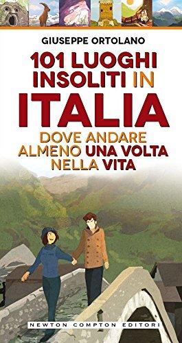 9788854180987: 101 luoghi insoliti in Italia dove andare almeno una volta nella vita