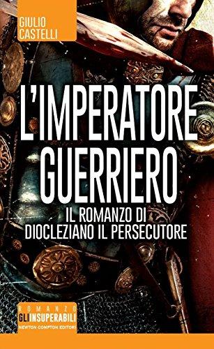 9788854181205: L'imperatore guerriero. Il romanzo di Diocleziano il persecutore