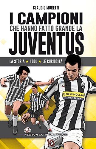9788854184527: I campioni che hanno fatto grande la Juventus